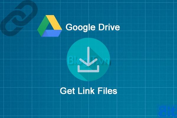 Hướng dẫn chi tiết Get link Download và link File Google Drive hỗ trợ Wap xem phim bằng link Google Drive