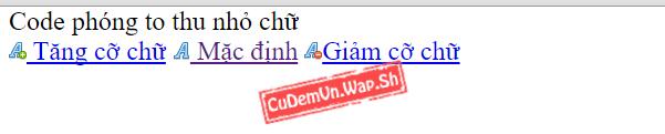 Share code phóng to, thu nhỏ kích cỡ chữ không cần load lại trang, dùng JavaScript rất nhẹ không gây lag Wap